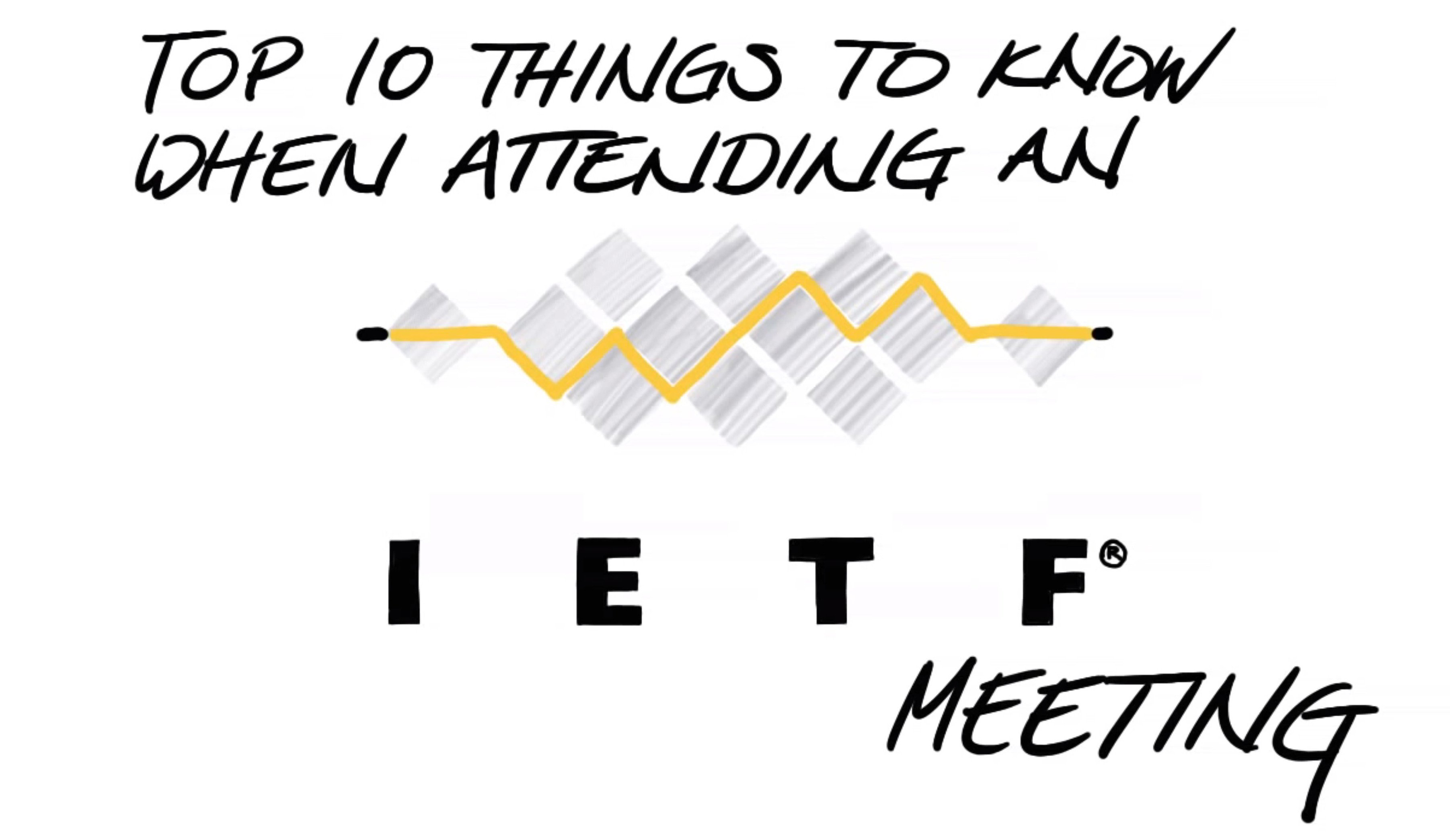 Top 10 Things to Know Before Attending an IETF Meeting